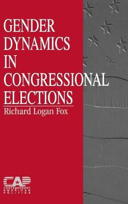 Gender Dynamics in Congressional Elections - Contemporary American Politics (Hardback)