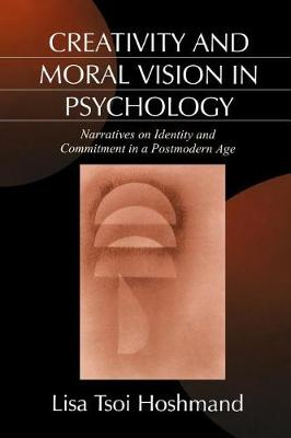 Creativity and Moral Vision in Psychology: Narratives on Identity and Commitment in a Postmodern Age (Paperback)