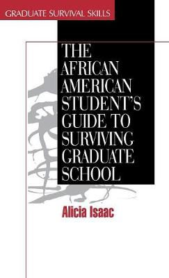 The African American Student's Guide to Surviving Graduate School - Surviving Graduate School (Hardback)
