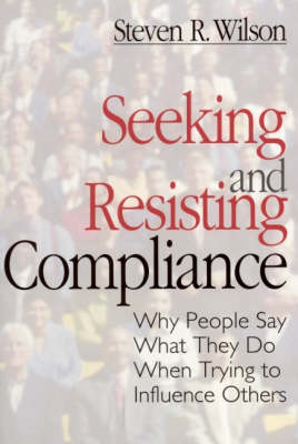 Seeking and Resisting Compliance: Why People Say What They Do When Trying to Influence Others (Paperback)