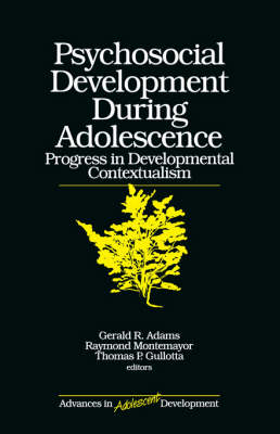 Psychosocial Development during Adolescence: Progress in Developmental Contexualism - Advances in Adolescent Development (Paperback)