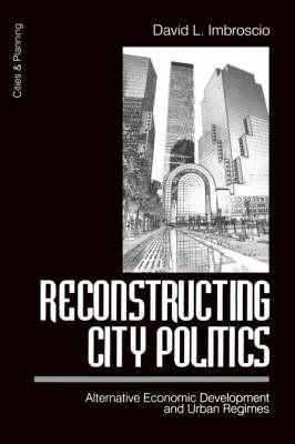 Reconstructing City Politics: Alternative Economic Development and Urban Regimes - Cities and Planning (Paperback)