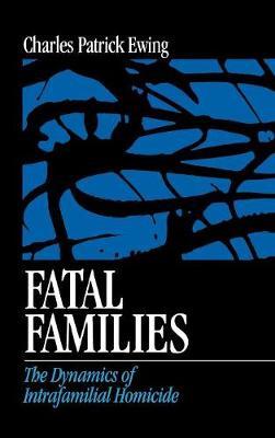 Fatal Families: The Dynamics of Intrafamilial Homicide (Hardback)