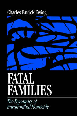 Fatal Families: The Dynamics of Intrafamilial Homicide (Paperback)