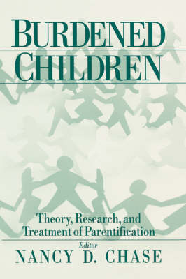 Burdened Children: Theory, Research, and Treatment of Parentification (Paperback)