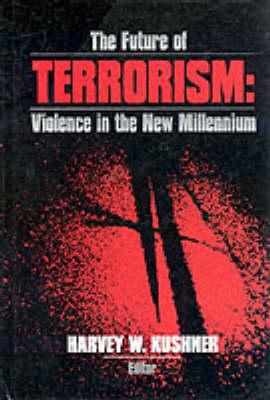 The Future of Terrorism: Violence in the New Millennium (Hardback)