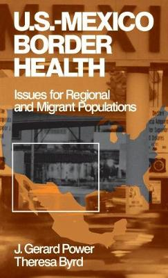 US-Mexico Border Health: Issues for Regional and Migrant Populations (Hardback)