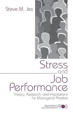 Stress and Job Performance: Theory, Research, and Implications for Managerial Practice - Advanced Topics in Organizational Behavior (Hardback)