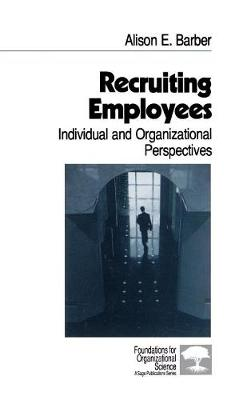 Recruiting Employees: Individual and Organizational Perspectives - Foundations for Organizational Science (Hardback)