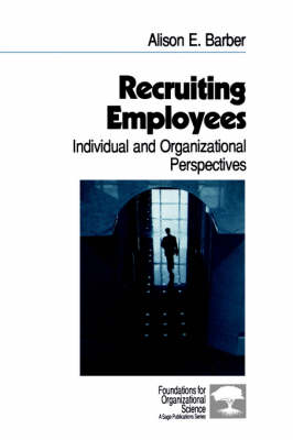 Recruiting Employees: Individual and Organizational Perspectives - Foundations for Organizational Science (Paperback)