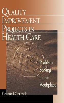 Quality Improvement Projects in Health Care: Problem Solving in the Workplace (Hardback)