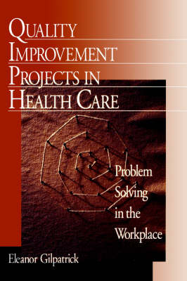 Quality Improvement Projects in Health Care: Problem Solving in the Workplace (Paperback)