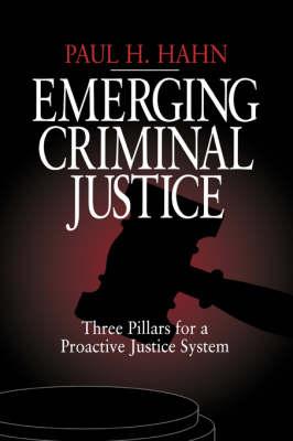Emerging Criminal Justice: Three Pillars for a Proactive Justice System (Hardback)