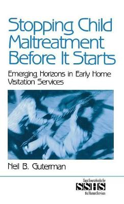 Stopping Child Maltreatment Before it Starts: Emerging Horizons in Early Home Visitation Services - SAGE Sourcebooks for the Human Services (Hardback)