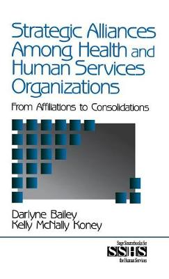 Strategic Alliances Among Health and Human Services Organizations: From Affiliations to Consolidations - SAGE Sourcebooks for the Human Services (Hardback)