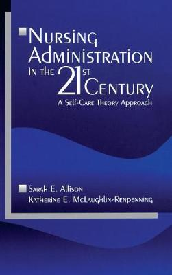 Nursing Administration in the 21st Century: A Self-Care Theory Approach (Hardback)