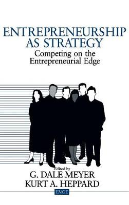 Entrepreneurship as Strategy: Competing on the Entrepreneurial Edge - Entrepreneurship & the Management of Growing Enterprises (Hardback)