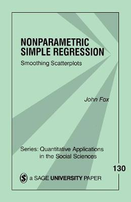Nonparametric Simple Regression: Smoothing Scatterplots - Quantitative Applications in the Social Sciences (Paperback)