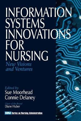 Information Systems Innovations for Nursing: New Visions and Ventures - Series on Nursing Administration (Paperback)