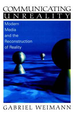 Communicating Unreality: Modern Media and the Reconstruction of Reality (Paperback)