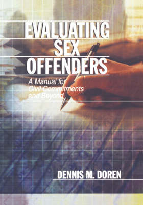 Evaluating Sex Offenders: A Manual for Civil Commitments and Beyond (Hardback)