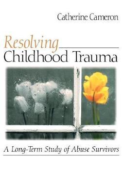 Resolving Childhood Trauma: A Long-Term Study of Abuse Survivors (Hardback)