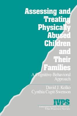 Assessing and Treating Physically Abused Children and Their Families: A Cognitive-Behavioral Approach - Interpersonal Violence: The Practice Series (Paperback)