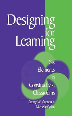 Designing for Learning: Six Elements in Constructivist Classrooms (Hardback)