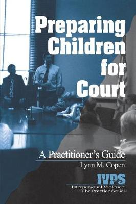 Preparing Children for Court: A Practitioner's Guide - Interpersonal Violence: The Practice Series (Book)