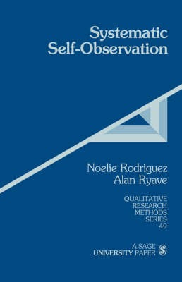 Systematic Self-Observation: A Method for Researching the Hidden and Elusive Features of Everyday Social Life - Qualitative Research Methods (Paperback)