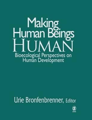 Making Human Beings Human: Bioecological Perspectives on Human Development - The Sage Program on Applied Developmental Science (Hardback)