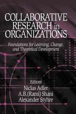 Collaborative Research in Organizations: Foundations for Learning, Change, and Theoretical Development (Hardback)
