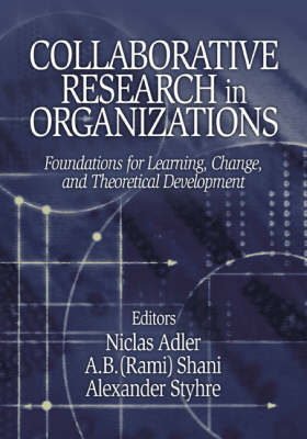 Collaborative Research in Organizations: Foundations for Learning, Change, and Theoretical Development (Paperback)
