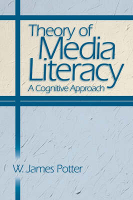 Theory of Media Literacy: A Cognitive Approach (Paperback)