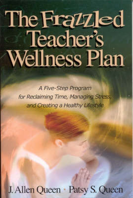The Frazzled Teacher's Wellness Plan: A Five Step Program for Reclaiming Time, Managing Stress, and Creating a Healthy Lifestyle (Paperback)