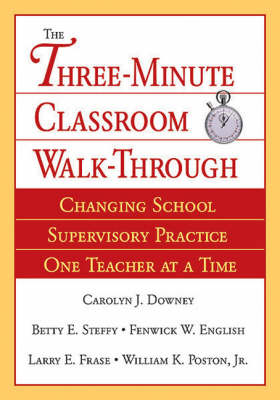 The Three-Minute Classroom Walk-Through: Changing School Supervisory Practice One Teacher at a Time (Paperback)