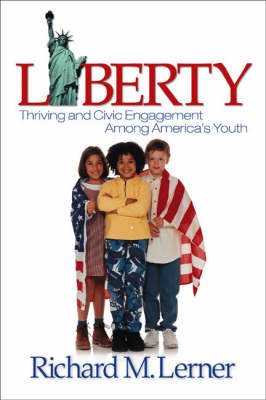 Liberty: Thriving and Civic Engagement Among America's Youth - The Sage Program on Applied Developmental Science (Paperback)