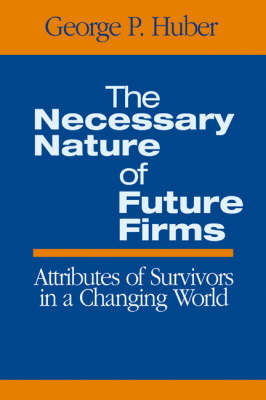 The Necessary Nature of Future Firms: Attributes of Survivors in a Changing World (Hardback)