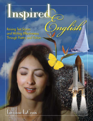 Inspired English: Raising Test Scores and Writing Effectiveness Through Poetry and Fiction (Paperback)