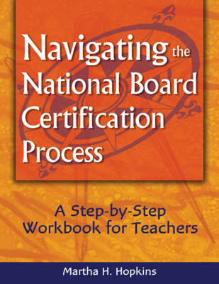 Navigating the National Board Certification Process: A Step-by-Step Workbook for Teachers (Paperback)