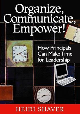 Organize, Communicate, Empower!: How Principals Can Make Time for Leadership (Paperback)