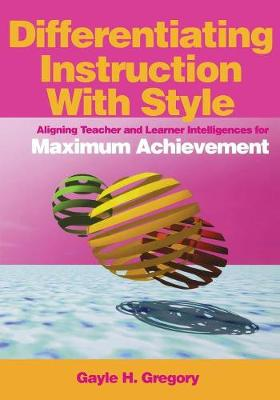 Differentiating Instruction With Style: Aligning Teacher and Learner Intelligences for Maximum Achievement (Paperback)