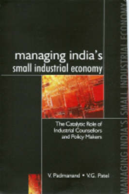 Managing India's Small Industrial Economy: The Catalytic Role of Industrial Counsellors and Policy Makers (Paperback)