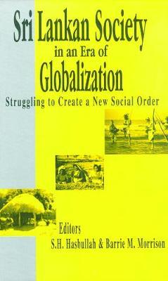 Sri Lankan Society in an Era of Globalization: Struggling To Create A New Social Order (Hardback)