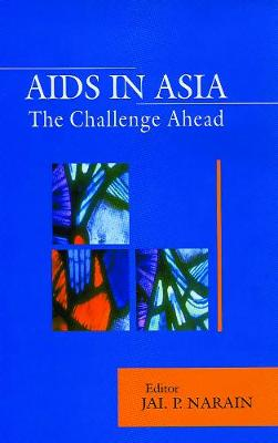 AIDS in Asia: The Challenge Continues (Hardback)