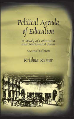 Political Agenda of Education: A Study of Colonialist and Nationalist Ideas (Hardback)