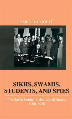Sikhs, Swamis, Students and Spies: The India Lobby in the United States, 1900-1946 (Hardback)