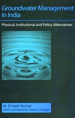 Groundwater Management in India: Physical, Institutional and Policy Alternatives (Paperback)