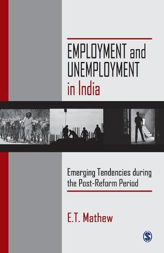 Employment and Unemployment in India: Emerging Tendencies During the Post-Reform Period (Paperback)