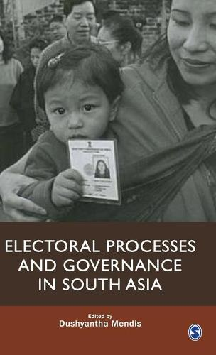 Electoral Processes and Governance in South Asia (Hardback)